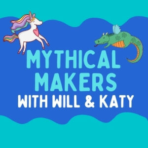 Mythical Makers with Will & Katy
