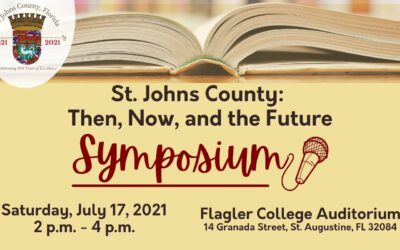 St. Johns County: Then, Now, and the Future Symposium on July 17th, 2021